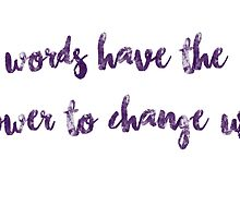 Words have the power to change us. by JuliaHerondale