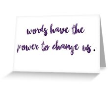 Words have the power to change us. Greeting Card