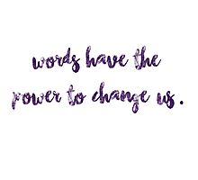 Words have the power to change us. Photographic Print