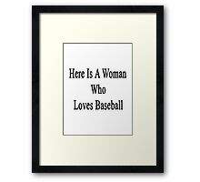 Here Is A Woman Who Loves Baseball Framed Print