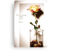 There is nothing still life about a flower  Canvas Print