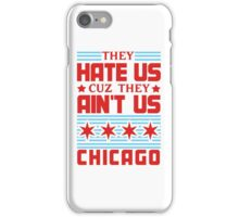 They Hate Us Cuz They Ain't Us - Chicago iPhone Case/Skin