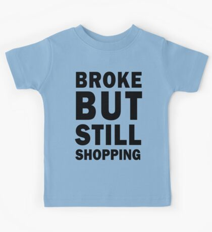 Broke but still shopping Kids Tee