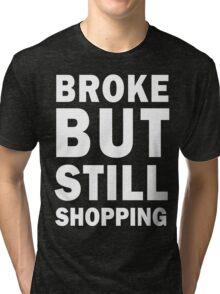 Broke but still shopping (white) Tri-blend T-Shirt