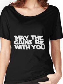 May The Gains Be With You Women's Relaxed Fit T-Shirt