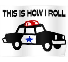 This Is How I Roll In A Cop Car Poster