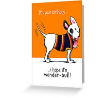 Bull Terrier Wonder-Bull Birthday Greeting Card