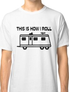 This Is How I Roll Motorhome Classic T-Shirt
