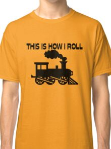 This Is How I Roll Train Classic T-Shirt