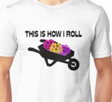 This Is How I Roll Gardener Unisex T-Shirt