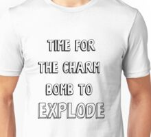 Time for the Charm Bomb to Explode Unisex T-Shirt