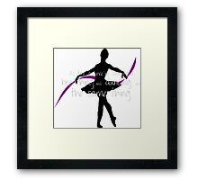 Ballet dancer with cute quote Framed Print