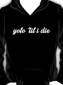Yolo 'til i die T-Shirt