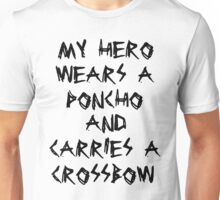 My Hero Wears a Poncho and Carries a Crossbow Unisex T-Shirt