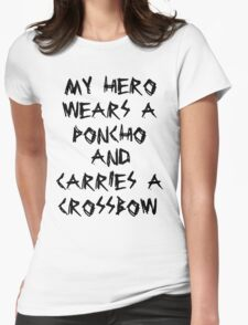 My Hero Wears a Poncho and Carries a Crossbow Womens Fitted T-Shirt