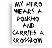 My Hero Wears a Poncho and Carries a Crossbow Canvas Print