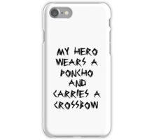 My Hero Wears a Poncho and Carries a Crossbow iPhone Case/Skin