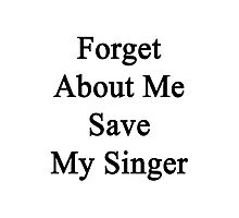 Forget About Me Save My Singer Photographic Print