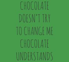 CHOCOLATE DOESN'T TRY TO CHANGE ME, CHOCOLATE UNDERSTANDS by Rob Price