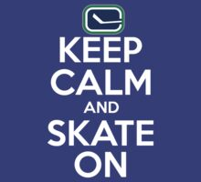 Keep Calm And Skate On (Canucks) by AWESwanky