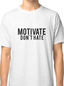 Happy Pill Refill Shirt Series 01: Motivate. Don't Hate. Classic T-Shirt