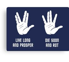 Live Long and Prosper; Die Soon and Rot Canvas Print