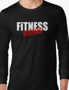 Fitness Stinks   Long Sleeve T-Shirt