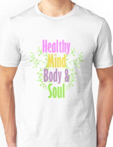 Healthy Mind Body and Soul  Unisex T-Shirt