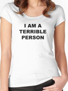 """""""I am a terrible person"""" Shirt Women's Fitted Scoop T-Shirt"""