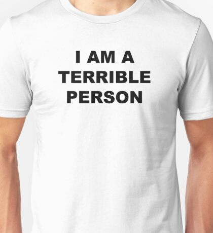 """I am a terrible person"" Shirt Unisex T-Shirt"