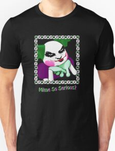 Mime So Serious? T-Shirt