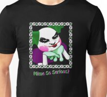 Mime So Serious? Unisex T-Shirt