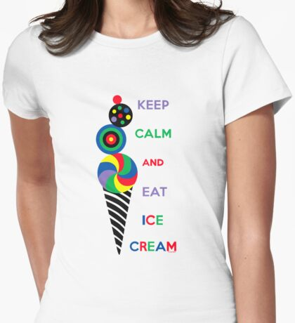 Keep Calm and Eat Ice Cream 2.2 Womens Fitted T-Shirt