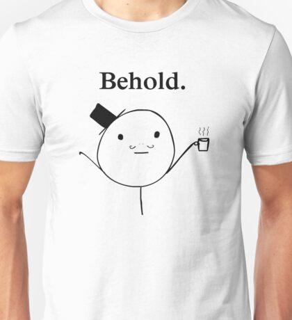 Behold. Unisex T-Shirt