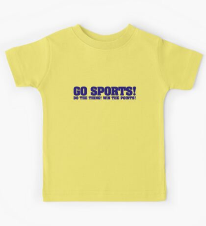 Go sports! Do the thing! Win the points! Kids Tee