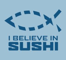 I believe in Sushi by anstaltkleidung