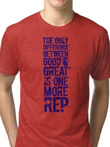 The only difference between good and great is one more rep Tri-blend T-Shirt