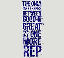 The only difference between good and great is one more rep Unisex T-Shirt