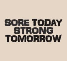 Sore today strong tomorrow by digerati