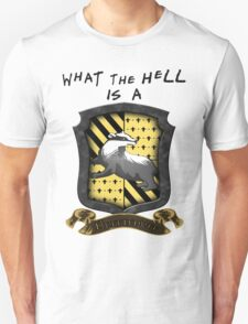 What the HELL is a Hufflepuff? T-Shirt