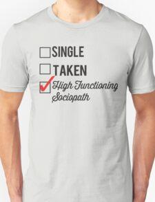 SINGLE TAKEN HIGH FUNCTIONING SOCIOPATH Unisex T-Shirt