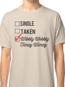 SINGLE TAKEN WIBBLY WOBBLY TIMEY WIMEY Classic T-Shirt