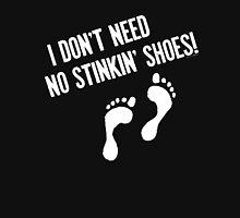 I Don't Need No Stinkin' Shoes   Unisex T-Shirt