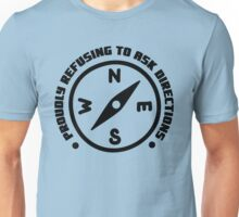 Proudly refusing to ask directions Unisex T-Shirt