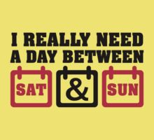 I really need a day between saturday and sunday Kids Tee