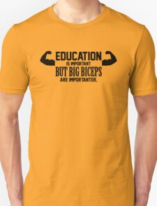 Education is important. But big biceps are importanter T-Shirt