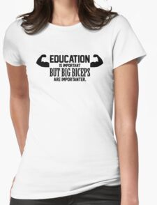Education is important. But big biceps are importanter Womens Fitted T-Shirt