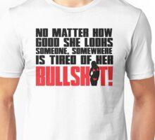 No matter how good she looks. Someone, somewhere is tired of her bullshit!  Unisex T-Shirt