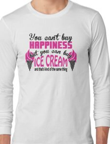You can't buy happiness, but you can buy ice cream Long Sleeve T-Shirt