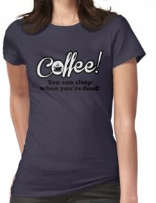 Coffee - you can sleep when you're dead. Womens Fitted T-Shirt